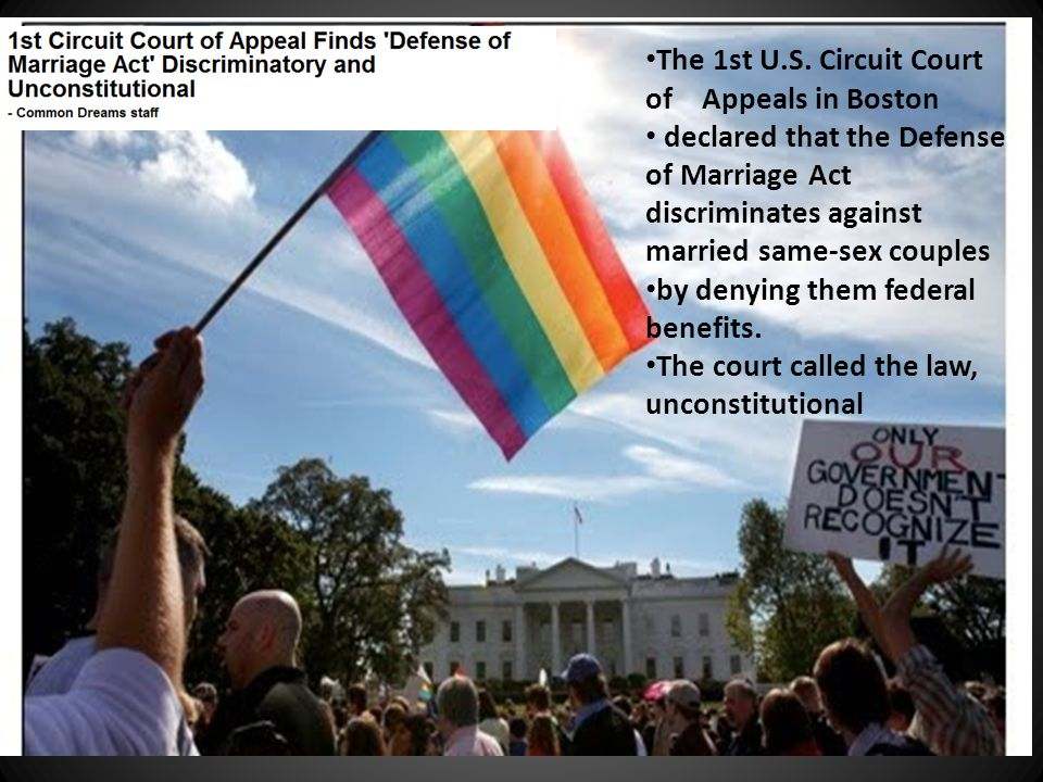 The 1st U.S. Circuit Court of Appeals in Boston declared that the Defense of Marriage Act discriminates against married same-sex couples by denying th