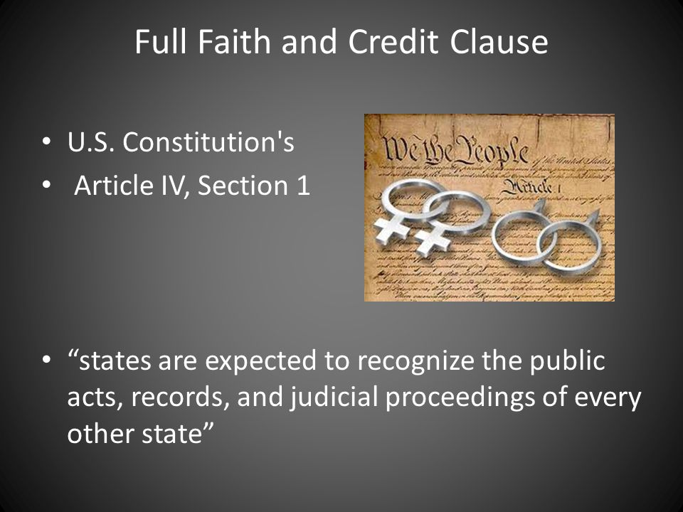 "Full Faith and Credit Clause U.S. Constitution's Article IV, Section 1 ""states are expected to recognize the public acts, records, and judicial procee"