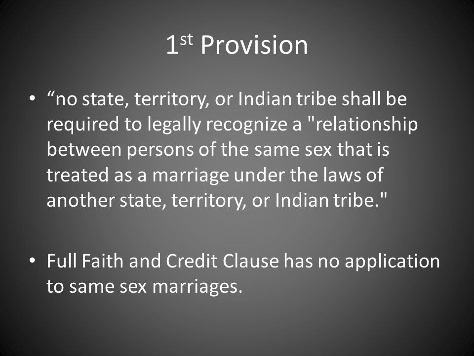 "1 st Provision ""no state, territory, or Indian tribe shall be required to legally recognize a"