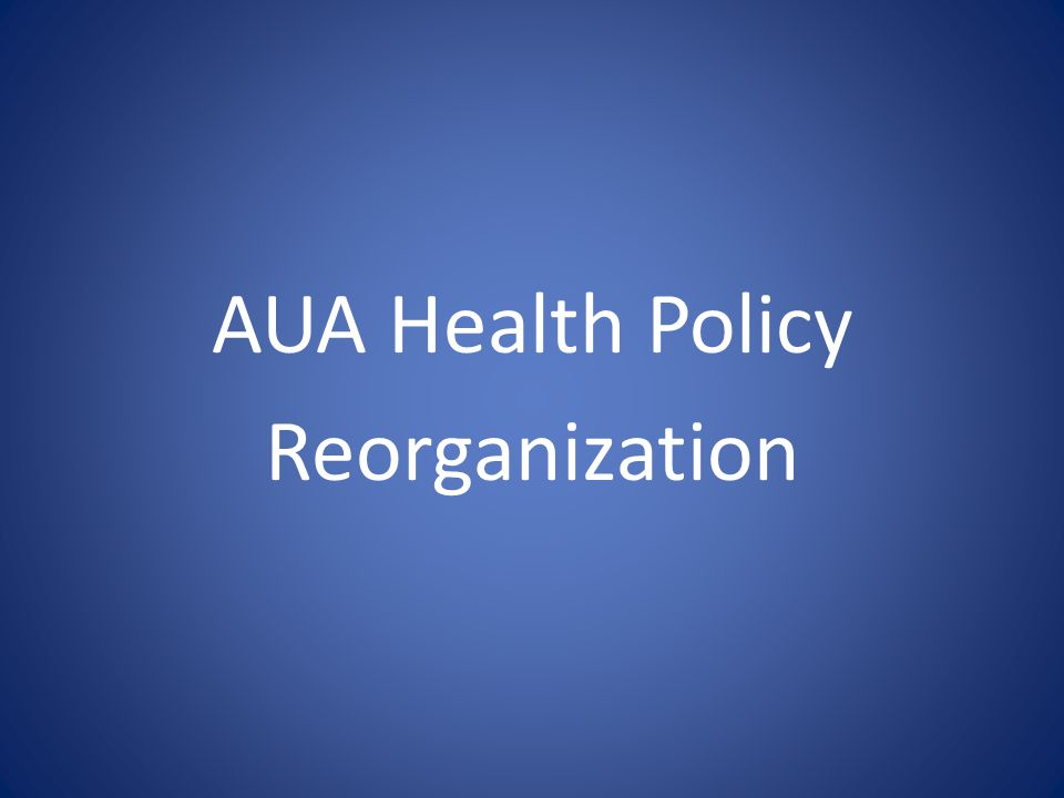 AUA Health Policy Reorganization
