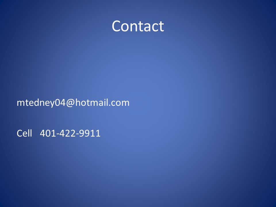 Contact mtedney04@hotmail.com Cell 401-422-9911