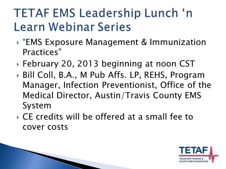  EMS Exposure Management & Immunization Practices  February 20, 2013 beginning at noon CST  Bill Coll, B.A., M Pub Affs.