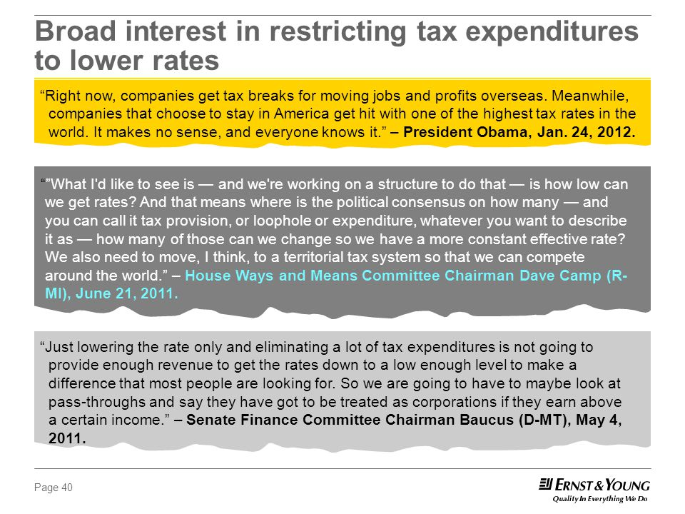 Page 40 Broad interest in restricting tax expenditures to lower rates What I d like to see is — and we re working on a structure to do that — is how low can we get rates.