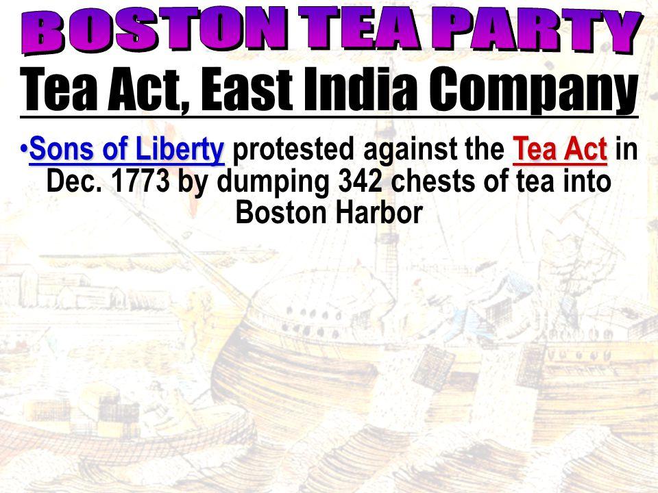 Tea Act, East India Company Sons of LibertyTea Act Sons of Liberty protested against the Tea Act in Dec.