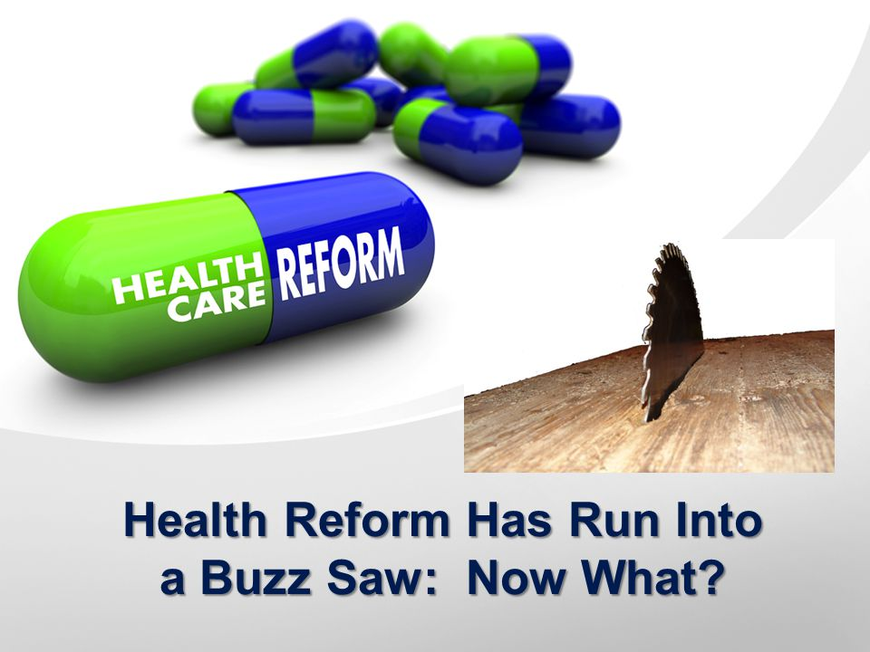 Health Reform Has Run Into a Buzz Saw: Now What?