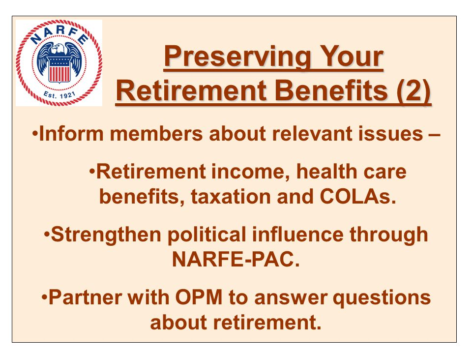 Inform members about relevant issues – Retirement income, health care benefits, taxation and COLAs.