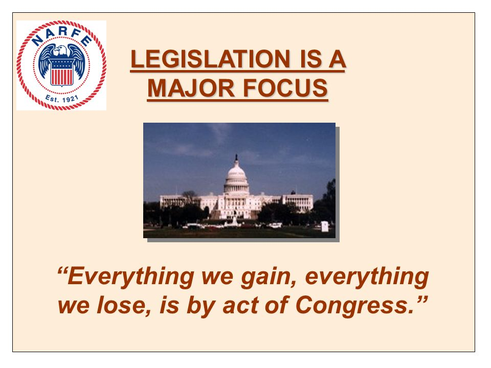 Everything we gain, everything we lose, is by act of Congress. LEGISLATION IS A MAJOR FOCUS