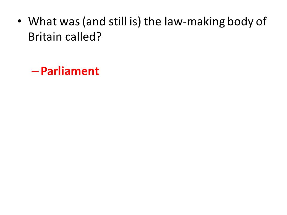 What was (and still is) the law-making body of Britain called? – Parliament