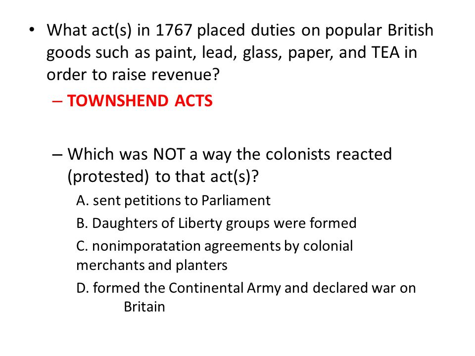 What act(s) in 1767 placed duties on popular British goods such as paint, lead, glass, paper, and TEA in order to raise revenue.