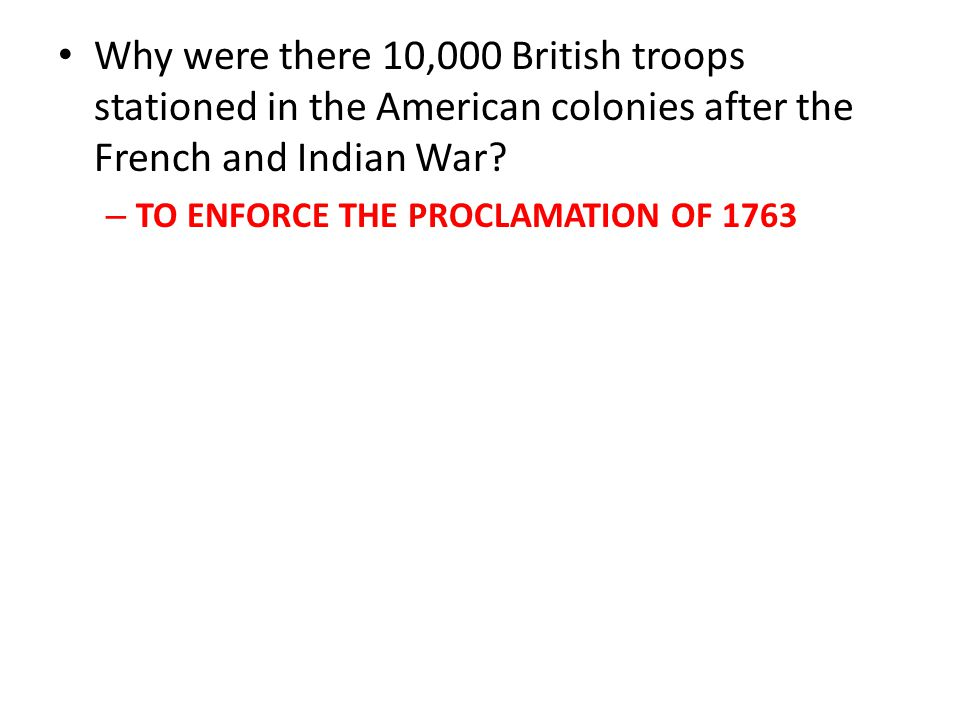 Why were there 10,000 British troops stationed in the American colonies after the French and Indian War.