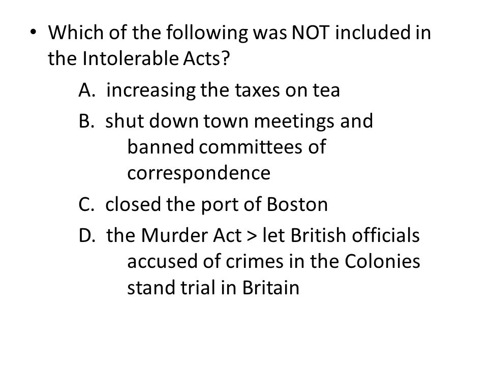 Which of the following was NOT included in the Intolerable Acts.