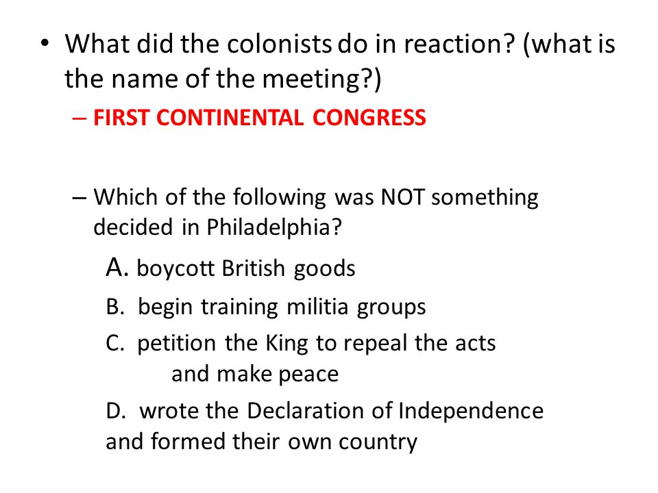 What did the colonists do in reaction.