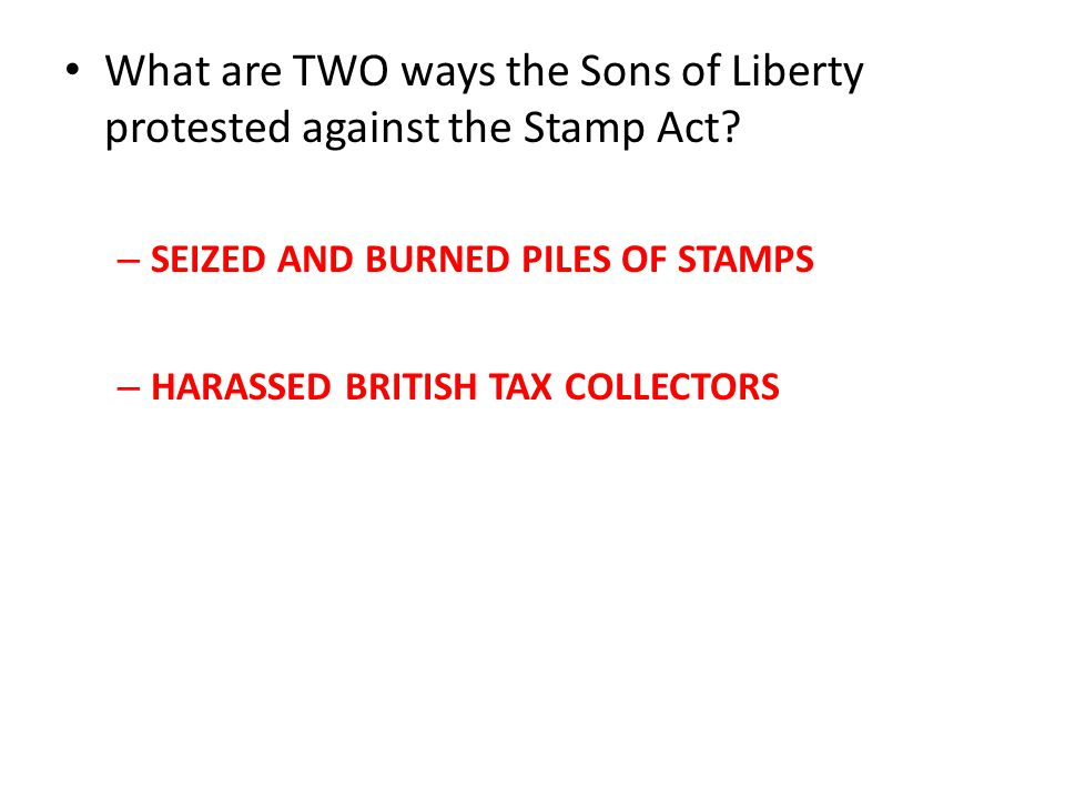 What are TWO ways the Sons of Liberty protested against the Stamp Act.