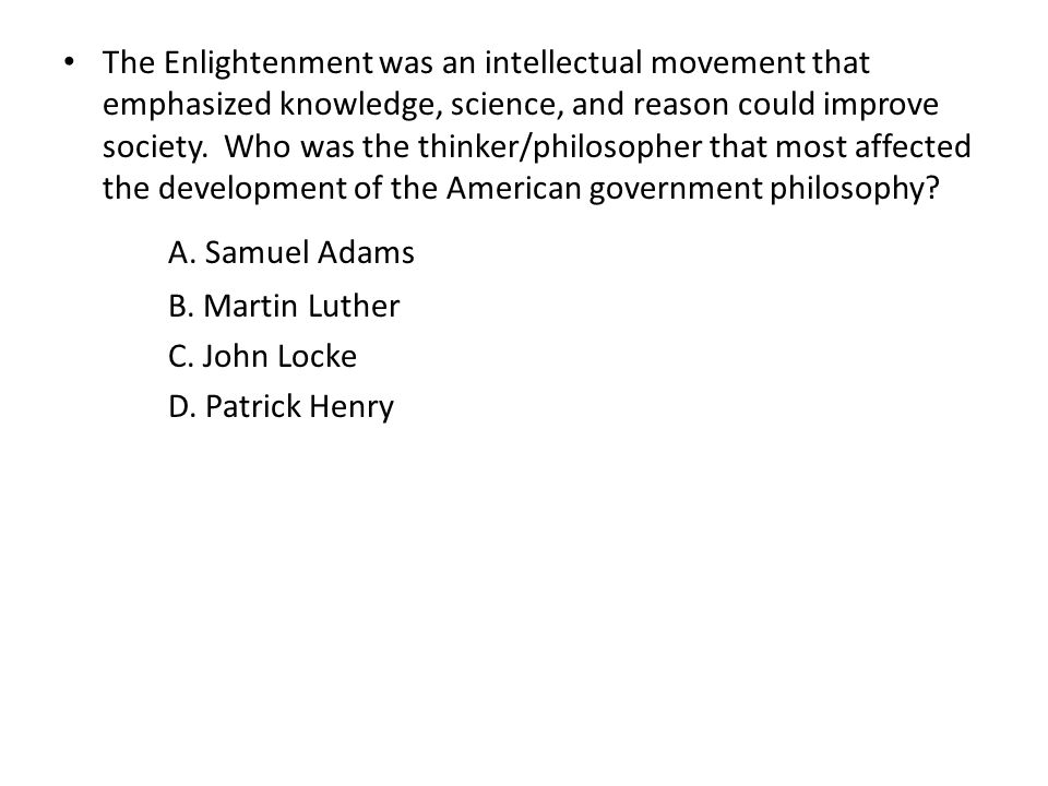 The Enlightenment was an intellectual movement that emphasized knowledge, science, and reason could improve society.