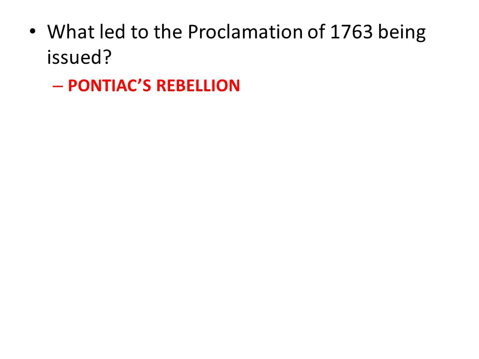 What led to the Proclamation of 1763 being issued – PONTIAC'S REBELLION
