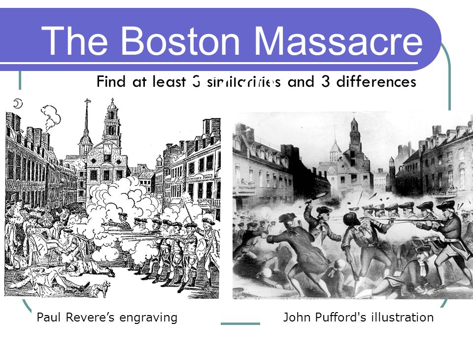 Paul Revere's engravingJohn Pufford s illustration Find at least 3 similarities and 3 differences The Boston Massacre 1770