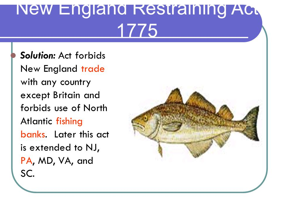 Solution: Act forbids New England trade with any country except Britain and forbids use of North Atlantic fishing banks.