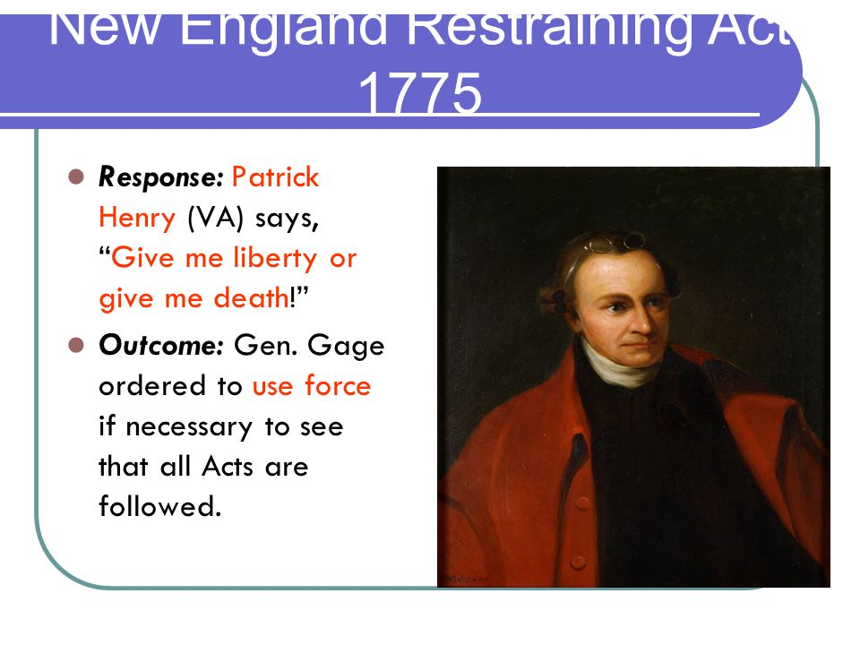 Response: Patrick Henry (VA) says, Give me liberty or give me death! Outcome: Gen.