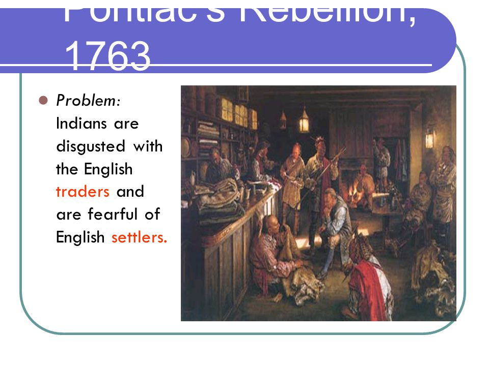 Problem: Indians are disgusted with the English traders and are fearful of English settlers.