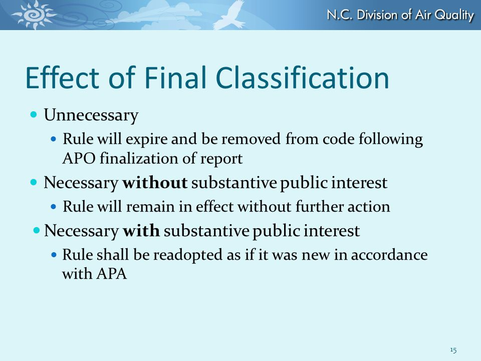 Effect of Final Classification Unnecessary Rule will expire and be removed from code following APO finalization of report Necessary without substantive public interest Rule will remain in effect without further action Necessary with substantive public interest Rule shall be readopted as if it was new in accordance with APA 15