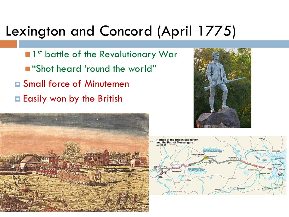 1 st battle of the Revolutionary War Shot heard 'round the world SSmall force of Minutemen EEasily won by the British