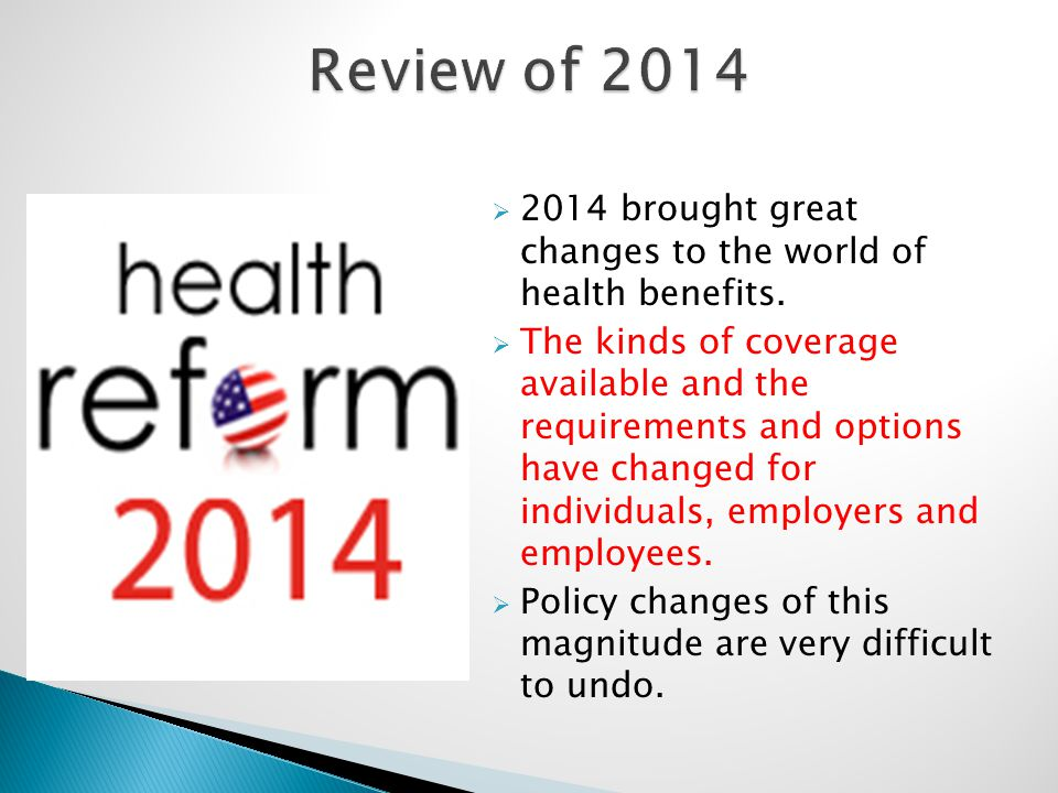  2014 brought great changes to the world of health benefits.