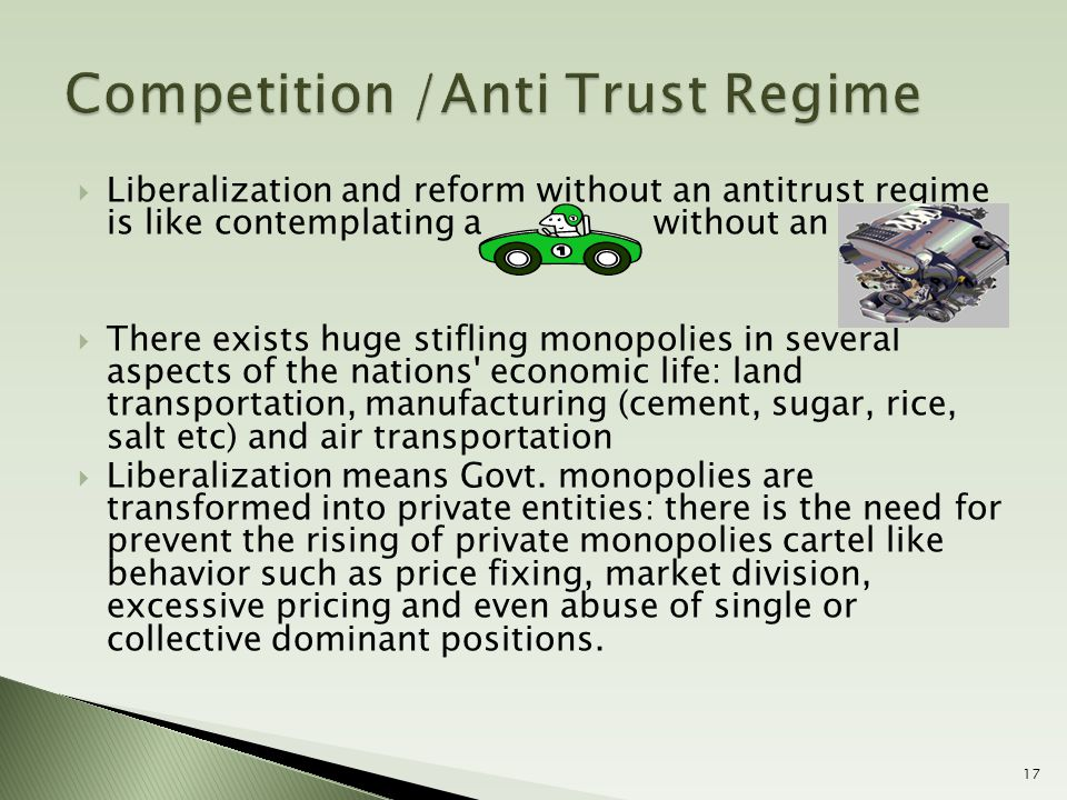  Liberalization and reform without an antitrust regime is like contemplating a without an engine.