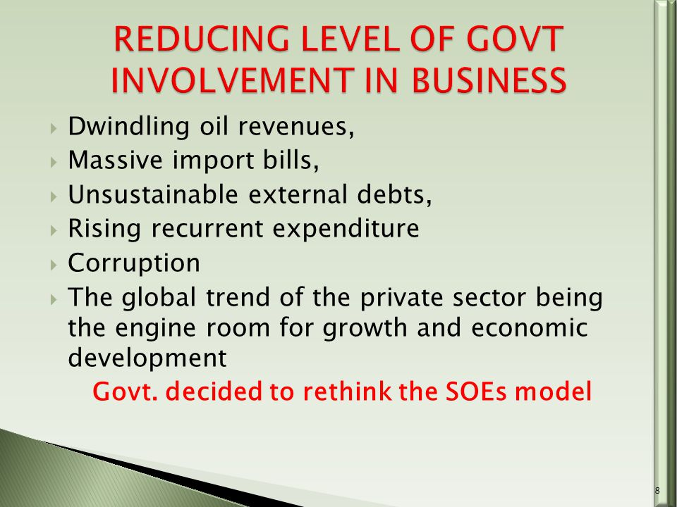  Dwindling oil revenues,  Massive import bills,  Unsustainable external debts,  Rising recurrent expenditure  Corruption  The global trend of the private sector being the engine room for growth and economic development Govt.