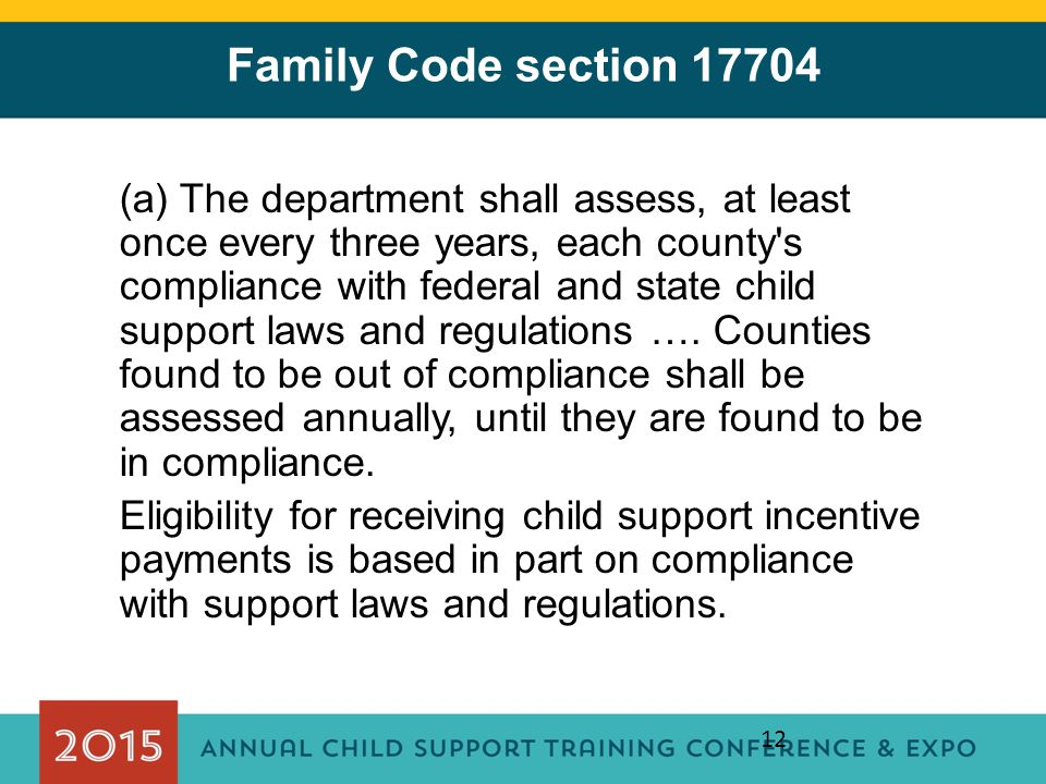 12 Family Code section 17704 (a) The department shall assess, at least once every three years, each county's compliance with federal and state child s
