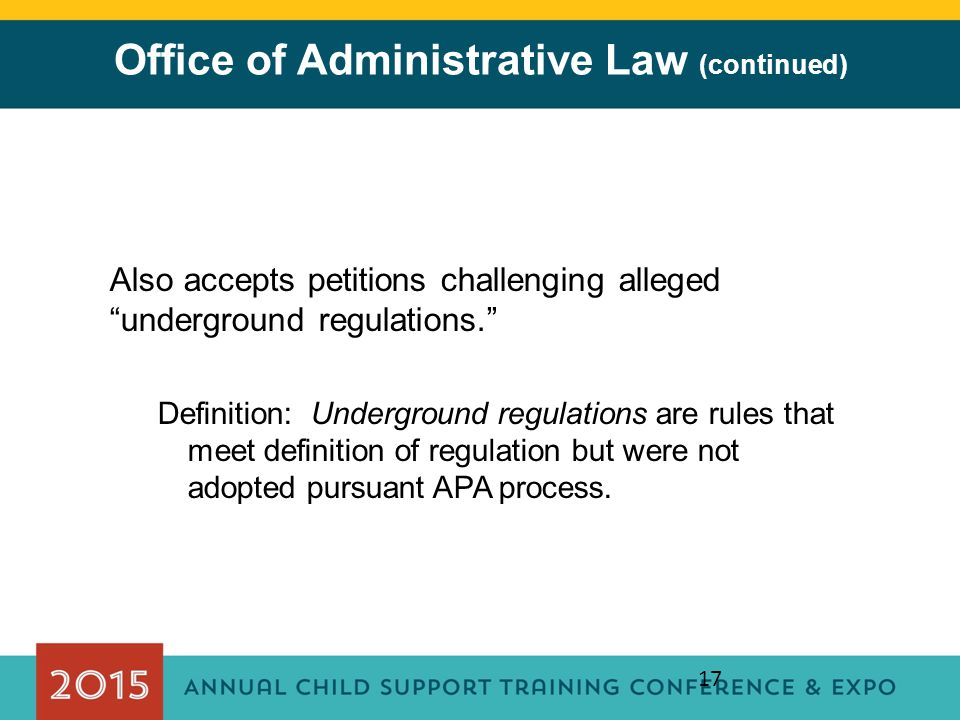 """17 Office of Administrative Law (continued) Also accepts petitions challenging alleged """"underground regulations."""" Definition: Underground regulations"""