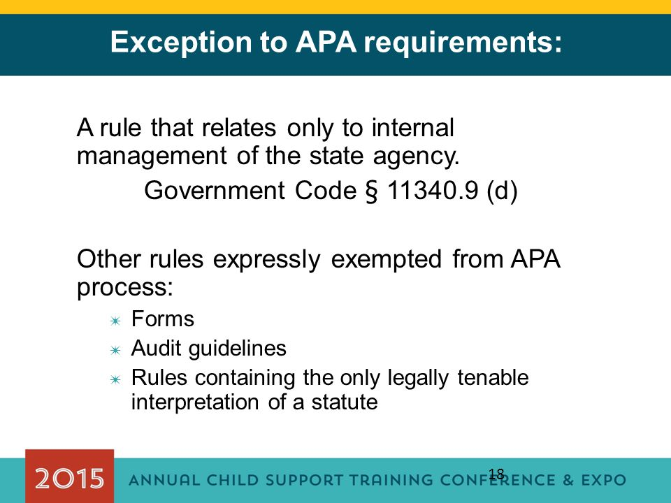 18 Exception to APA requirements: A rule that relates only to internal management of the state agency. Government Code § 11340.9 (d) Other rules expre
