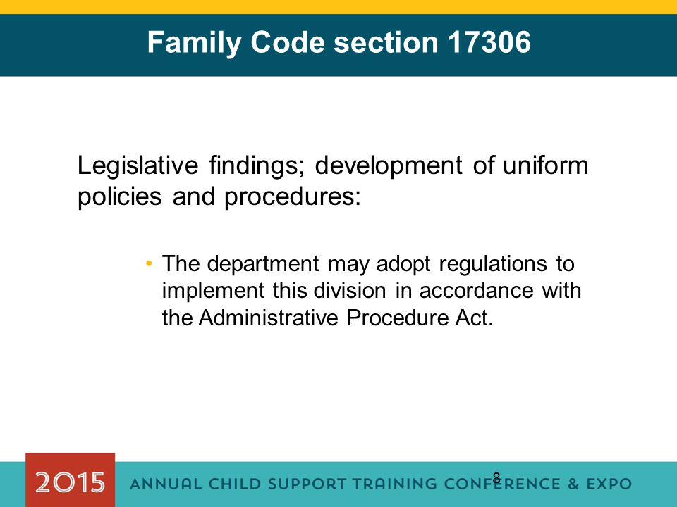 8 Family Code section 17306 Legislative findings; development of uniform policies and procedures: The department may adopt regulations to implement th