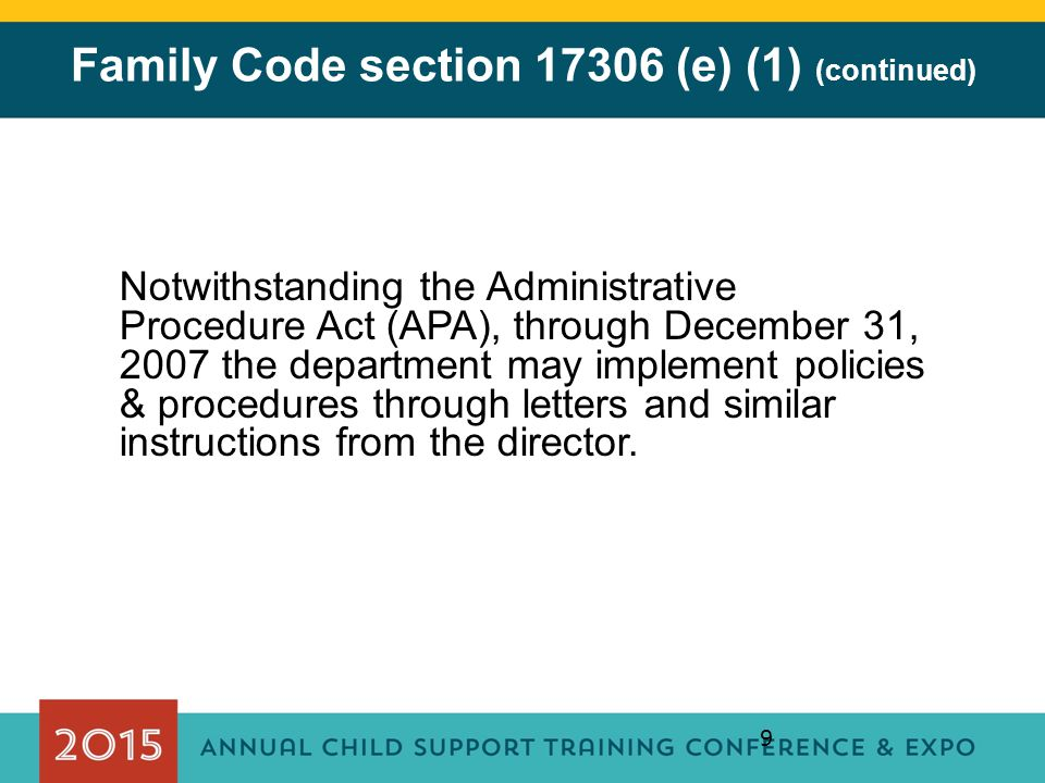 9 Family Code section 17306 (e) (1) (continued) Notwithstanding the Administrative Procedure Act (APA), through December 31, 2007 the department may i