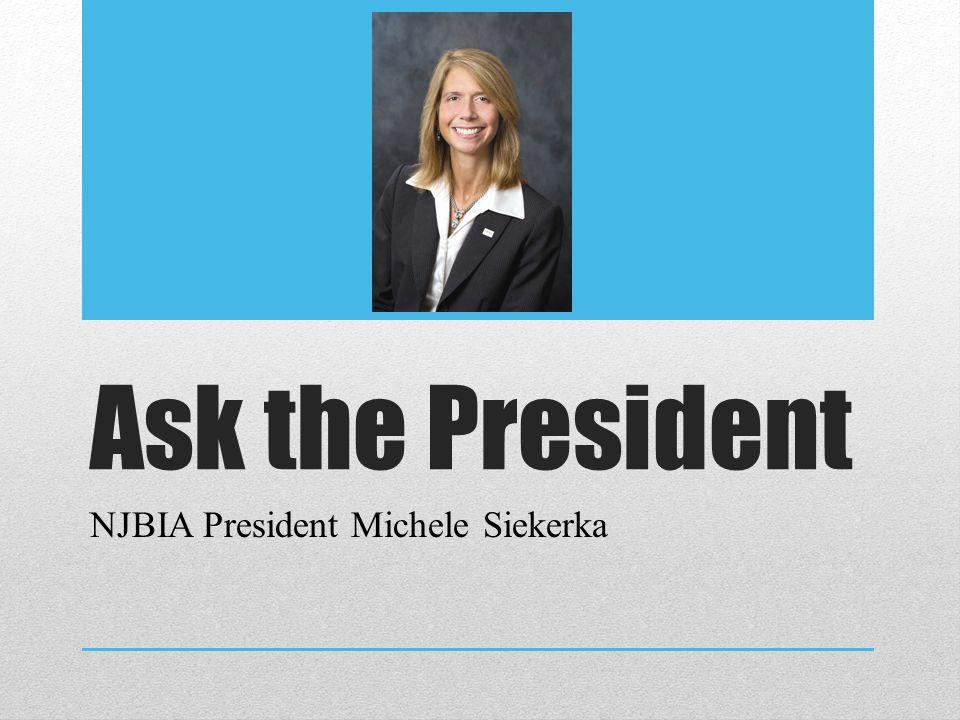 Ask the President NJBIA President Michele Siekerka