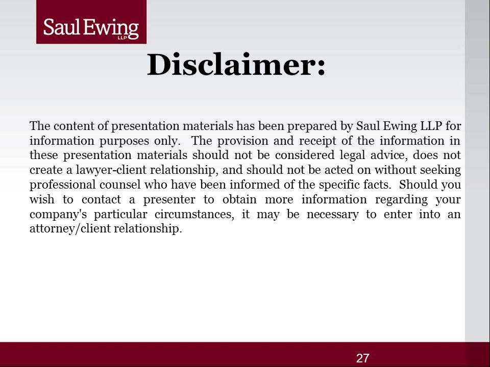 Disclaimer: The content of presentation materials has been prepared by Saul Ewing LLP for information purposes only.