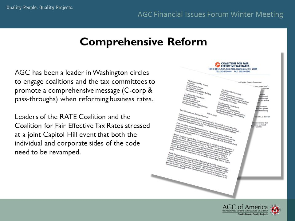 AGC Financial Issues Forum Winter Meeting AGC has been a leader in Washington circles to engage coalitions and the tax committees to promote a comprehensive message (C-corp & pass-throughs) when reforming business rates.