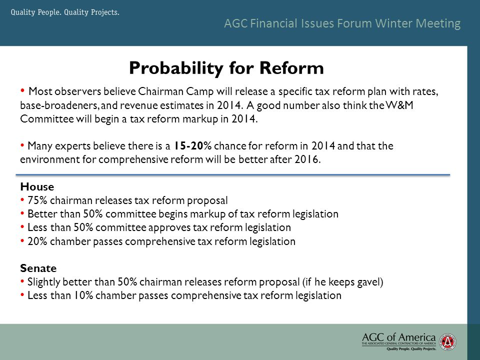 AGC Financial Issues Forum Winter Meeting Most observers believe Chairman Camp will release a specific tax reform plan with rates, base-broadeners, and revenue estimates in 2014.