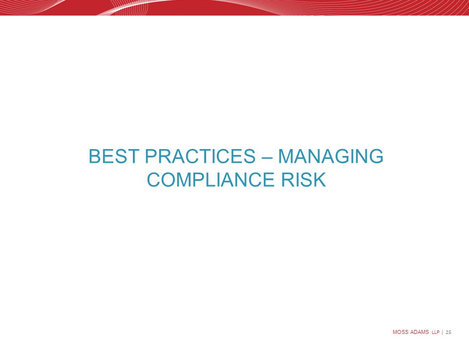 MOSS ADAMS LLP | 25 BEST PRACTICES – MANAGING COMPLIANCE RISK