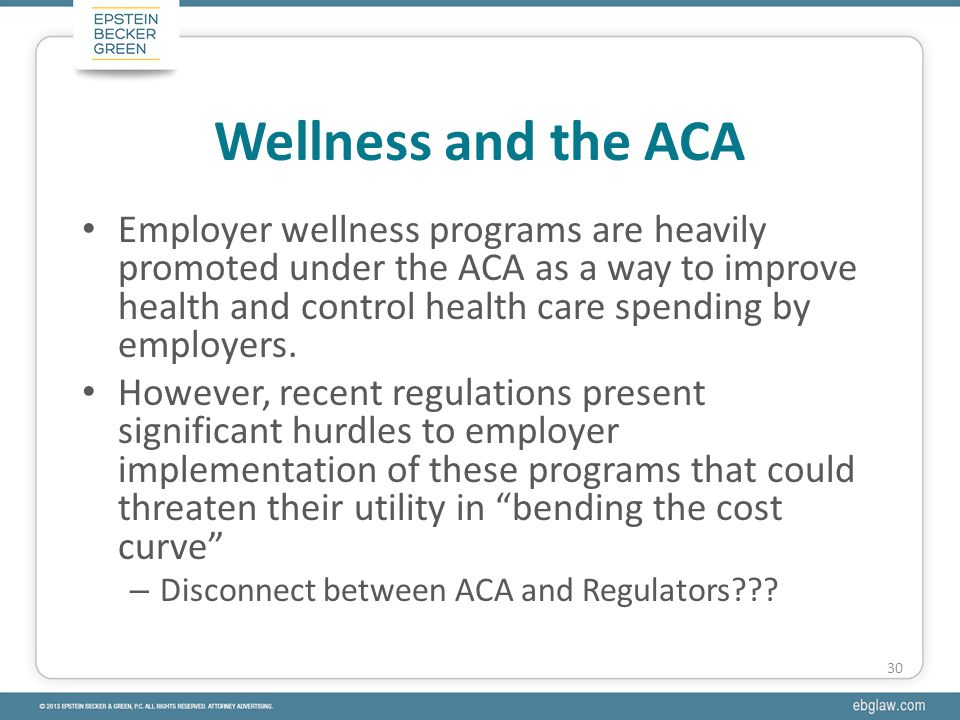 Employer wellness programs are heavily promoted under the ACA as a way to improve health and control health care spending by employers.