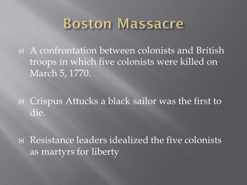  A confrontation between colonists and British troops in which five colonists were killed on March 5, 1770.