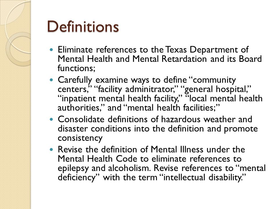 Definitions Eliminate references to the Texas Department of Mental Health and Mental Retardation and its Board functions; Carefully examine ways to de