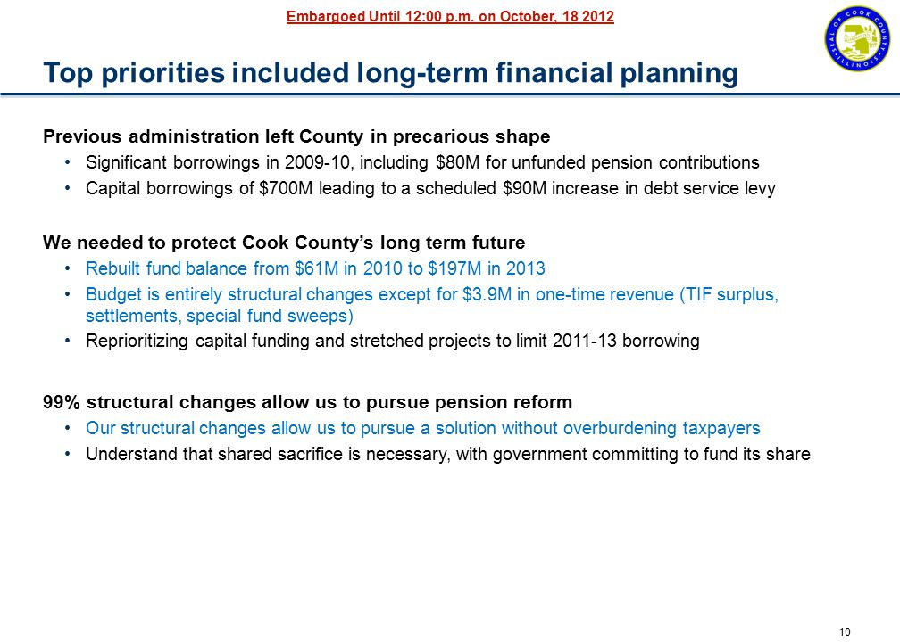10 Embargoed Until 12:00 p.m. on October, 18 2012 Top priorities included long-term financial planning Previous administration left County in precario