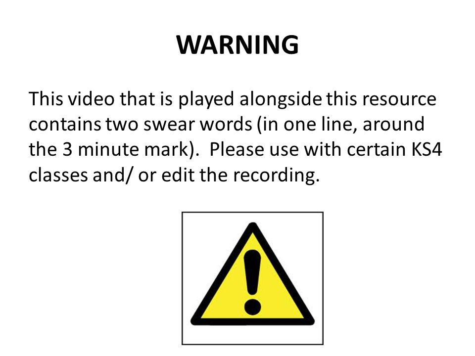 WARNING This video that is played alongside this resource contains two swear words (in one line, around the 3 minute mark).
