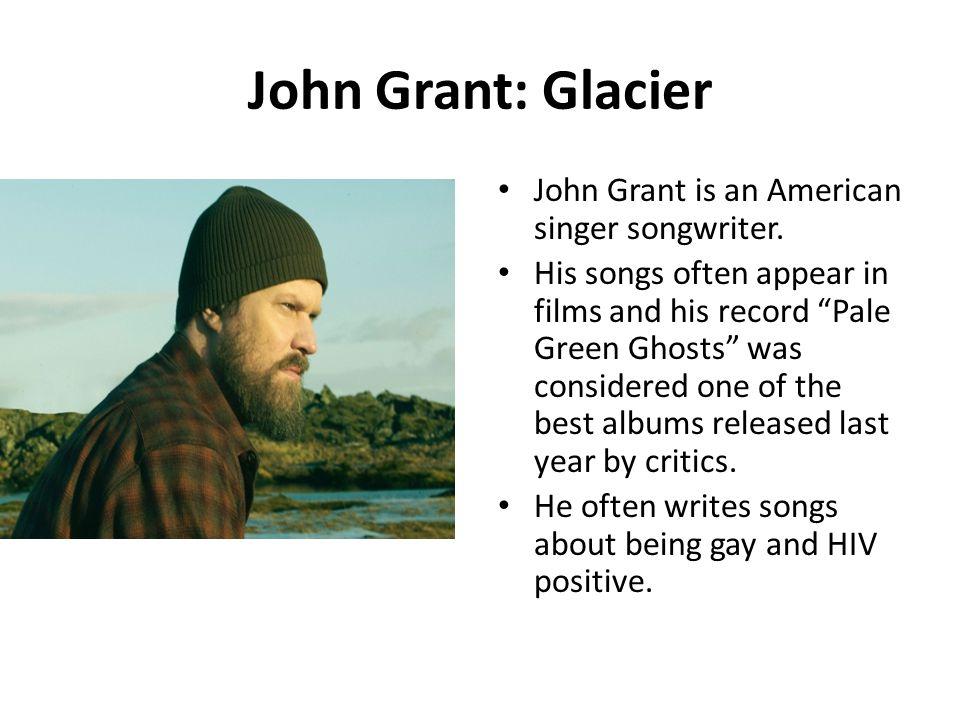 John Grant: Glacier John Grant is an American singer songwriter.