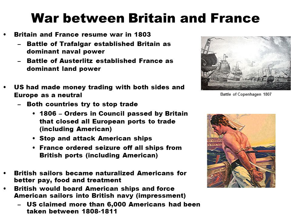 War between Britain and France Britain and France resume war in 1803 –Battle of Trafalgar established Britain as dominant naval power –Battle of Auste