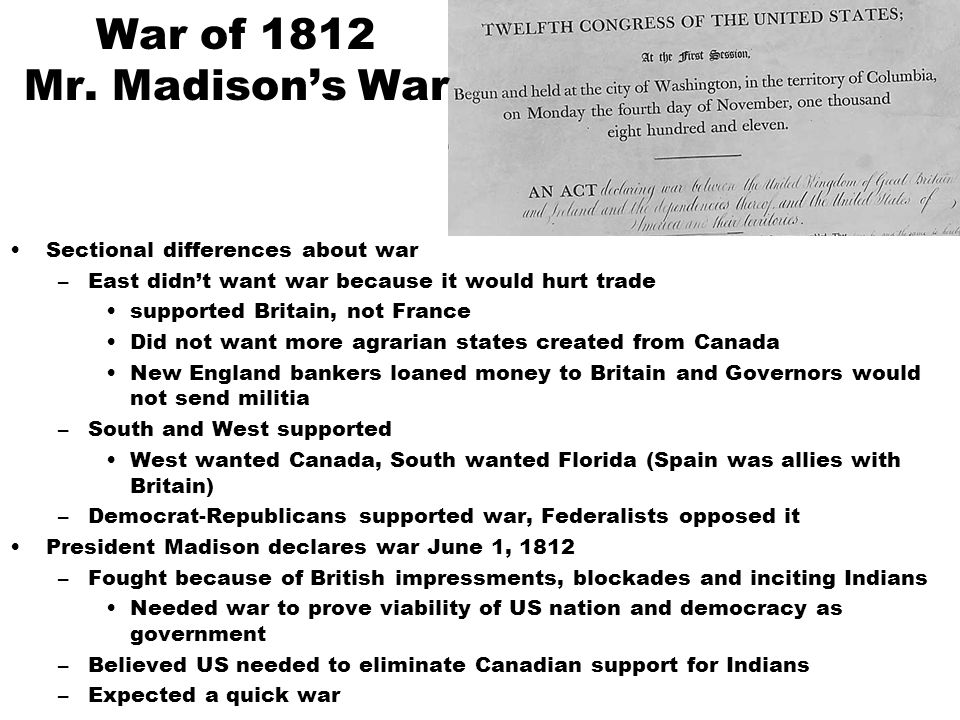 Sectional differences about war –East didn't want war because it would hurt trade supported Britain, not France Did not want more agrarian states crea