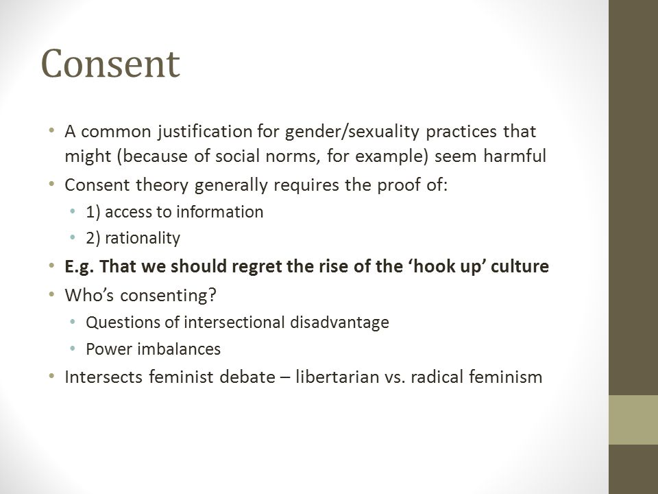 Consent A common justification for gender/sexuality practices that might (because of social norms, for example) seem harmful Consent theory generally