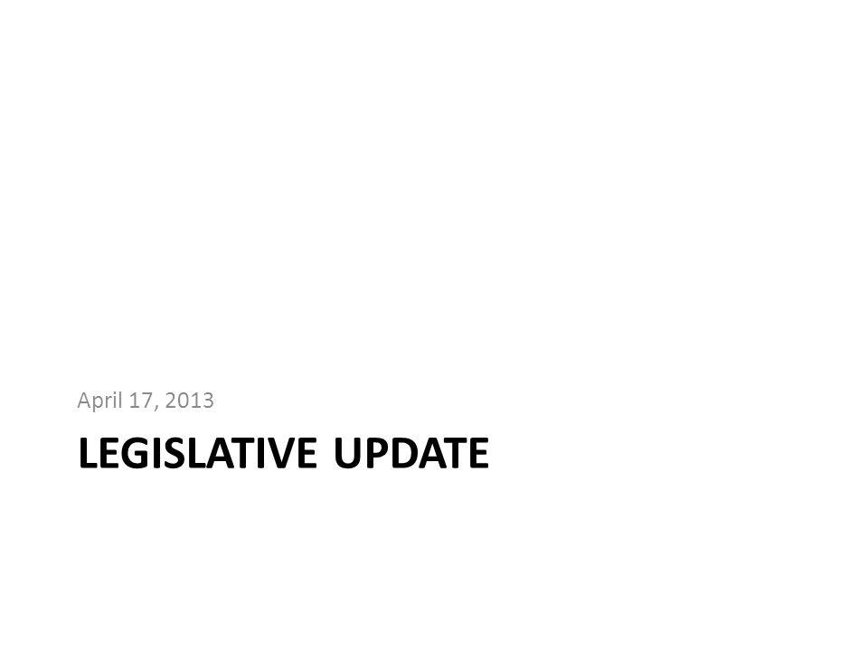 LEGISLATIVE UPDATE April 17, 2013