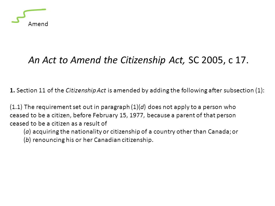 An Act to Amend the Citizenship Act, SC 2005, c 17. Amend 1. Section 11 of the Citizenship Act is amended by adding the following after subsection (1)