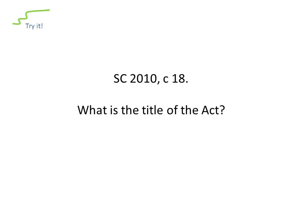 Try it! SC 2010, c 18. What is the title of the Act?
